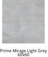 GRES PRIME MIRAGE LIGHT GREY PÓŁPOLER  REKTYFIKOWANY 60/60 cm GAT.1 < 1 PAL.= 54,72 M2 >K.J.INDIE KAJERIA  PRZY ZAKUPIE PALETOWYM  CENA DO UZGODNIENIA
